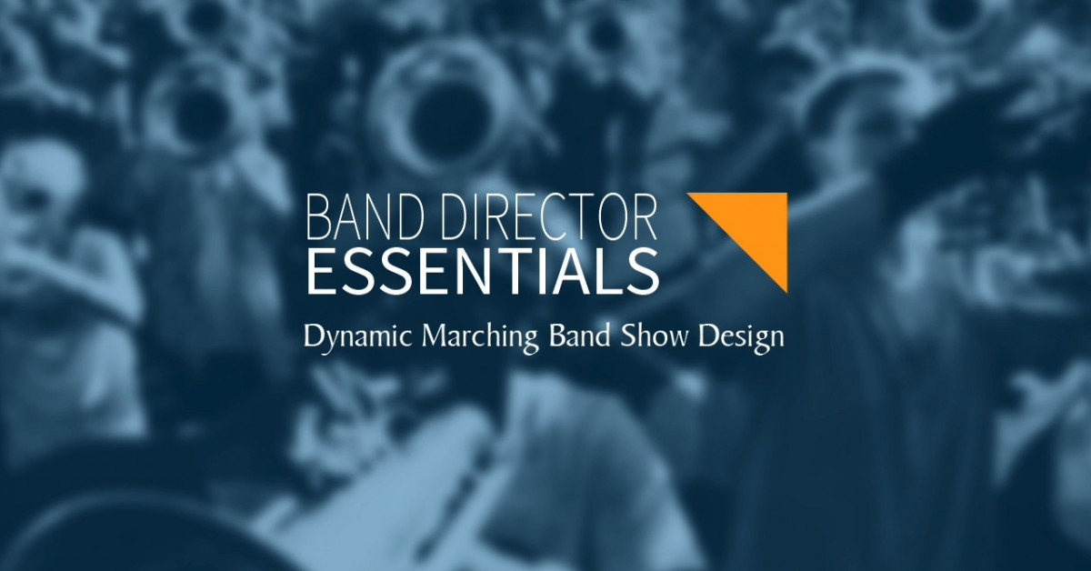 Dynamic Marching | Band Director Essentials | Show Design